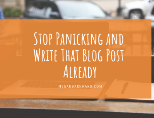 How to Stop Panicking and Write That Blog Post Already