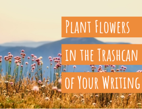 Plant Flowers in the Trashcan of Your Writing