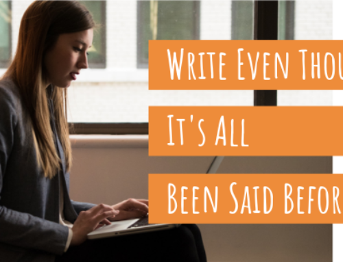 "Write Even Though ""It's All Been Said Before"""