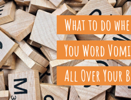 What to Do When You Word Vomit All Over Your Blog