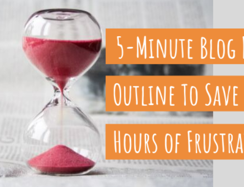 How to Create a 5-Minute Blog Post Outline That Saves You Hours of Frustration