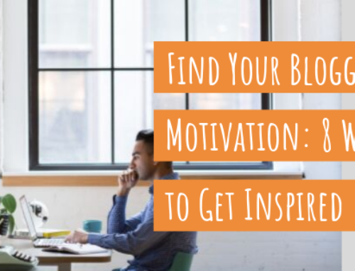 Find Your Blogging Motivation: 8 Ways To Get Inspired