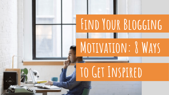 8 ways to find blogging motivation