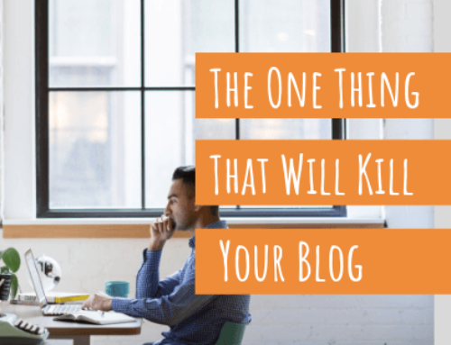 The One Thing That Will Kill Your Blog