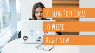 10 blog post ideas to write right now