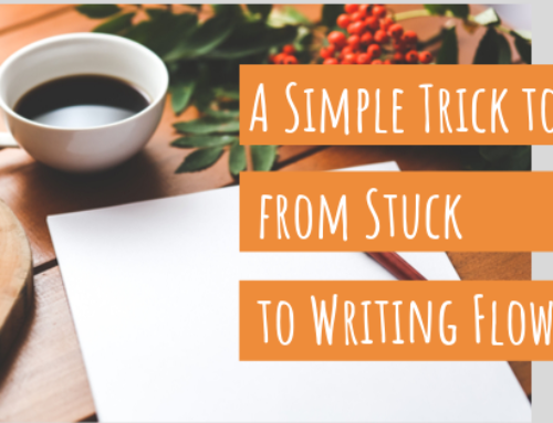A Simple Trick to Go from Stuck to Writing Flow