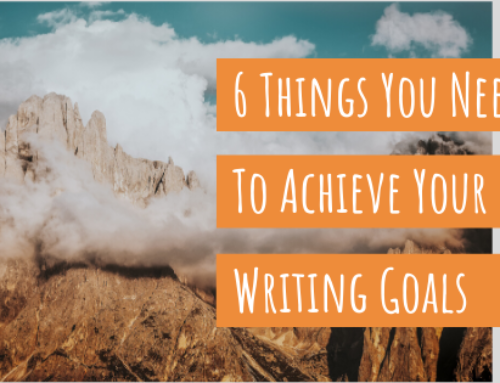 6 Things You Need to Achieve Your Writing Goals